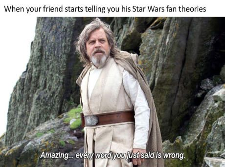 Everything You Just Said Was Wrong Luke Skywalker Star Wars Star Wars Memes Last Jedi