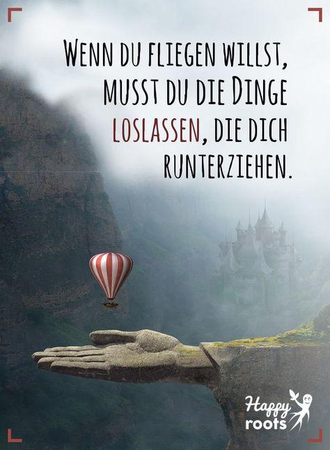 Wenn du fliegen willst, musst du die Dinge loslassen, die dich runterziehen #gedanken
