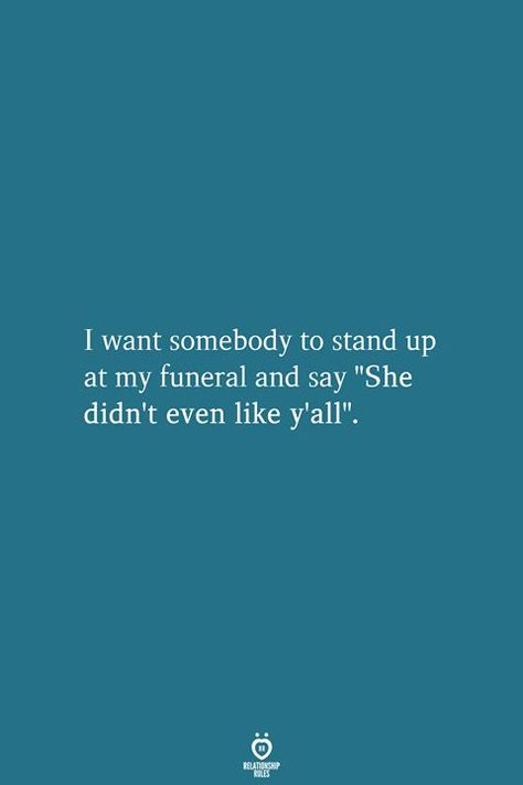 """I want somebody to stand up at my funeral and say """"She didn't even like y'all"""". Nephew Quotes, Aunt Quotes, Sister Quotes, Funny Cousin Quotes, Cousins Quotes, Hilarious Quotes, My Family Quotes, All Family, Family Get Together Quotes"""
