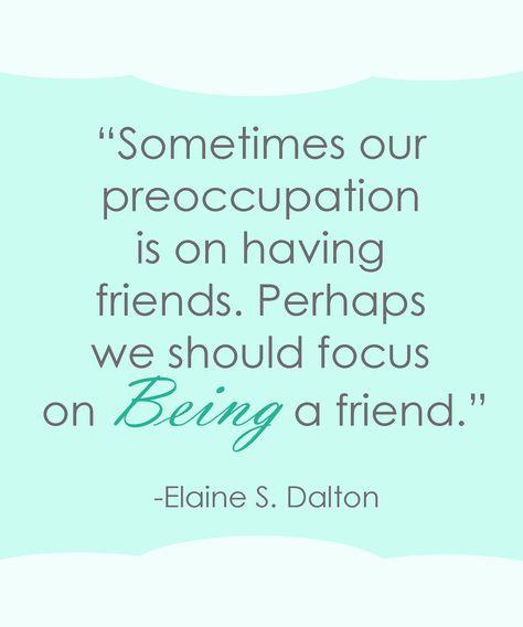 Friendship Quote | Elaine S. Dalton sprinklesonmyicecream.blogspot.com