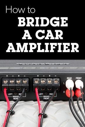 How To Bridge A Car Amplifier Car Amplifier Car Audio Systems Diy Car Audio Systems