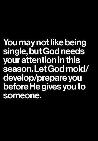 You may not like being single, but God needs your attention in this season. Let God mold, develop and prepare you before He gives you to someone. #cdff #christianinspiration #christianquotes