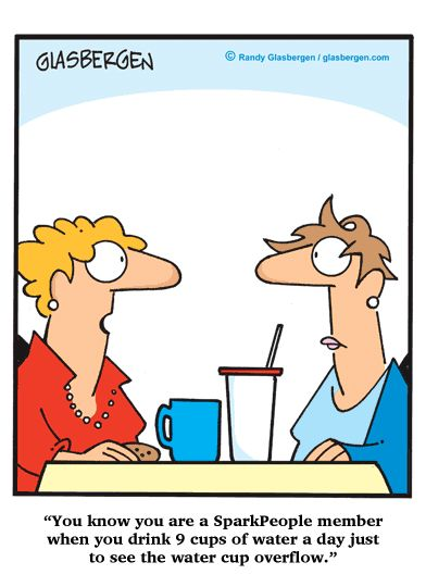 SparkPeople Funnies, CartoonsYou know you are a SparkPeople member when you drink 9 cups of water a day just to see the water cup overflow.