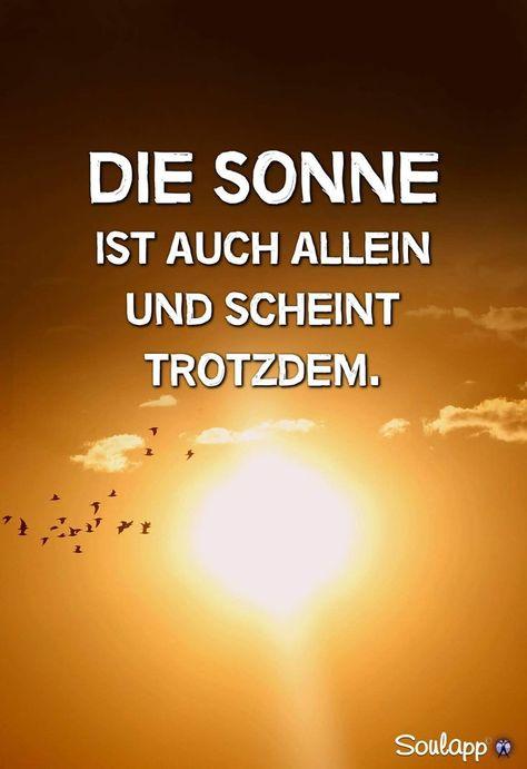 ..die Sonne ist  auch allein und scheint trotzdem.. - #allein #auch #die #ist #scheint #Sonne #trotzdem #und