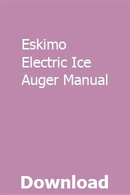 Eskimo Electric Ice Auger Manual | centosispa | Ice fishing
