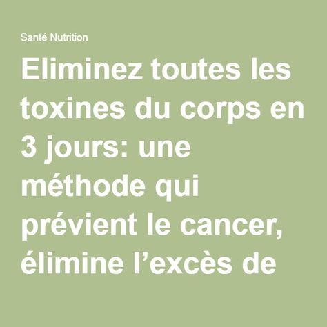 Eliminez toutes les toxines du corps en 3 jours: une méthode qui prévient le cancer, élimine l'excès de graisse et d'eau! - Santé Nutrition