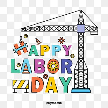 Labor Day Happy Labor Day Tower Crane Labor Tool Workers May Day Labor Day May Day Labor Day Png Transparent Clipart Image And Psd File For Free Download Print Design Template