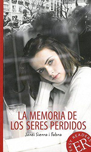 La Memoria De Los Seres Perdidos Spanische Lekt Re F R Das 4 Und 5 Lernjahr Easy Readers Spanisch Perdidos Seres Lekt Sp Lernen Spanisch Bucher