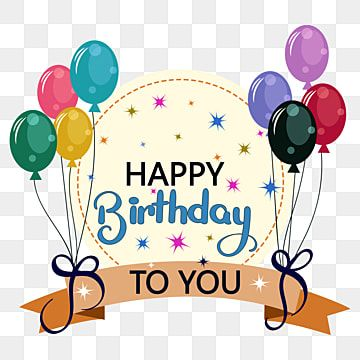 Happy Birthday To You Text With Globes Happy Birthday Holiday Happy Day Png And Vector With Transparent Background For Free Download Happy Birthday Sister Pictures Happy Birthday Hd Happy Birthday Fun