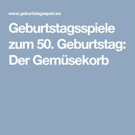 Geburtstagsspiele Zum 50 Geburtstag Der Gemusekorb Geburtstagsspiele Geburt Geburtstag