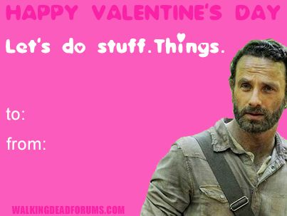 Happy Valentineu0027s Day. Letu0027s Do Stuff. Things. | The Walking Dead Memes |  Pinterest | Stuffing, Walking Dead And Dead Memes