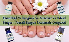 Emoninail Vs Funginix Vs Zetaclear Vs H Nail Fungus Toenail Fungus