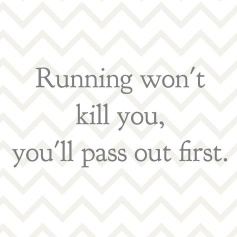 Running won't kill you, you'll pass out first.