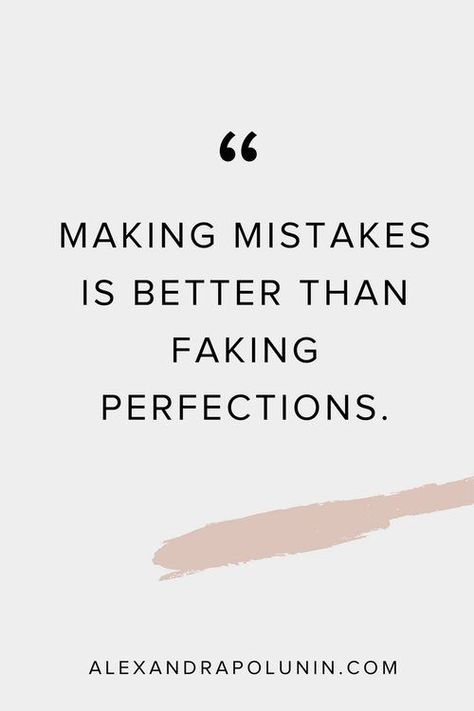 Inspirational Quotes // Making mistakes is better than faking perfections.