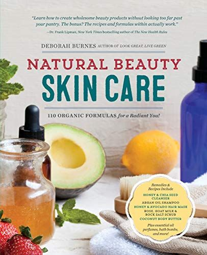Download Pdf Natural Beauty Skin Care 110 Organic Formulas For A Radiant You Free Epub Mobi Ebooks Natural Beauty Skincare Organic Body Care Beauty Skin
