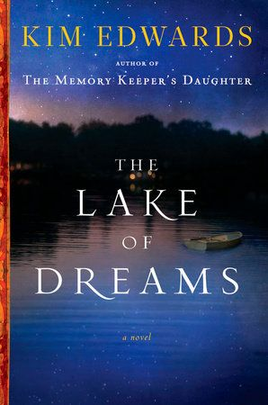 The Lake Of Dreams By Kim Edwards 9780143120360 Penguinrandomhouse Com Books In 2020 Kim Edwards The Memory Keeper S Daughter Books