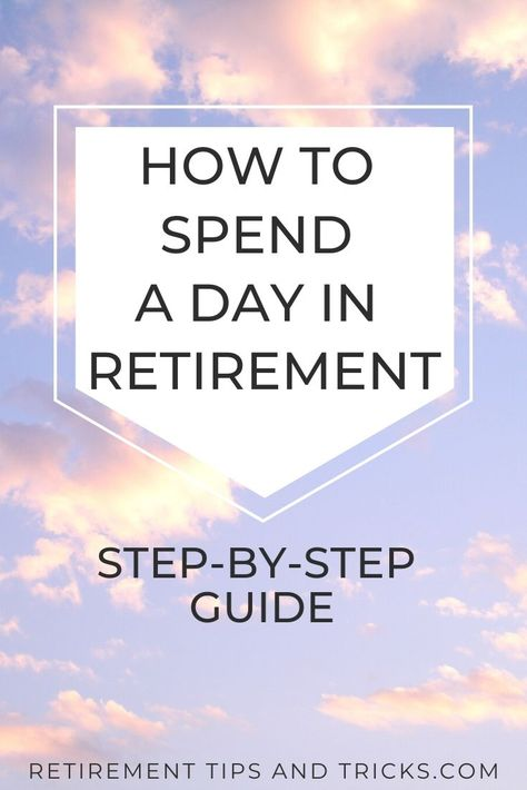 How To Spend A Typical Day In Retirement: Step-by-Step Guide