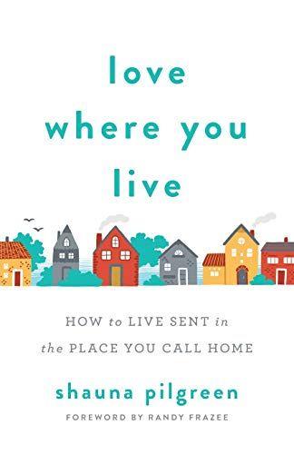 Love Where You Live By Shauna Pilgreen Https Www Amazon Com Dp