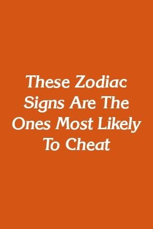 Cheat to signs most zodiac likely These Zodiac