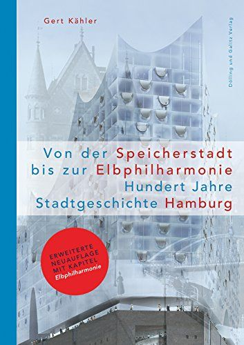 Von Der Speicherstadt Bis Zur Elbphilharmonie Hundert Jahre Stadtgeschichte Hamburg Schriftenreihe Des Hamburgischen Arch In 2020 Mit Bildern Stadt Geschichte Hamburg Geschichte