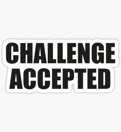 Challenge Accepted Stickers How I Met Your Mother How Met Your Mother Anime Love Quotes