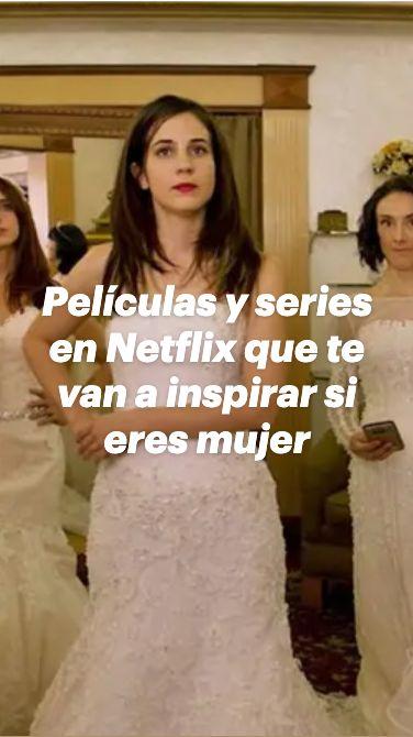 Películas y series en Netflix que te van a inspirar si eres mujer
