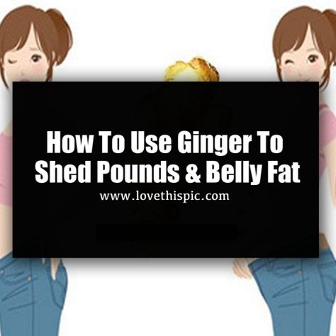 How To Use Ginger To Shed Pounds  Belly Fat