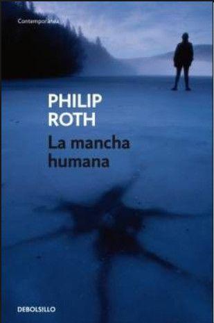 La Mancha Humana Philip Roth Traducción De Jordi Fibla Novelas Mancha Sueños Americanos