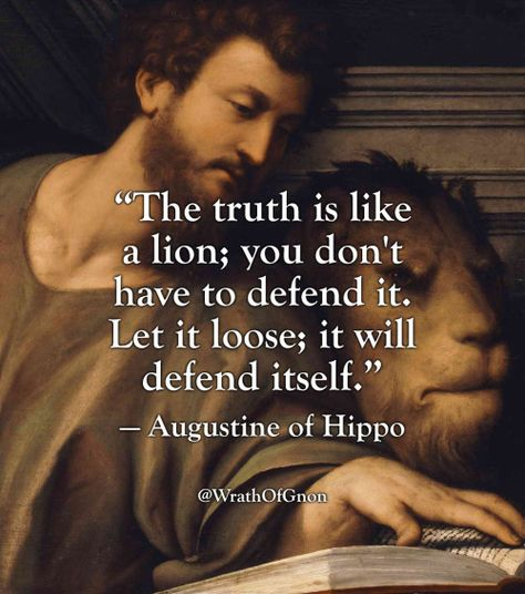 """The truth is like a lion; you don't have to defend it. Let it loose; it will defend itself."" — Augustine of Hippo Wise Quotes, Quotable Quotes, Famous Quotes, Great Quotes, Quotes To Live By, Motivational Quotes, Inspirational Quotes, Quotes With Lions, Quotes Positive"
