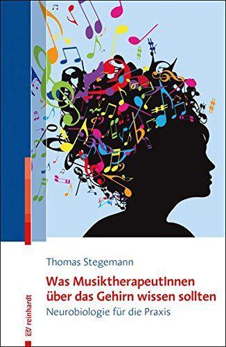 Was Musiktherapeutinnen Ber Das Gehirn Wissen Sollten Neurobiologie F R Die Praxis Das Gehirn Musiktherapeutinnen Ber Musik Wissen Musiktherapie