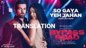So Gaya Yeh Jahan Lyrics Translation Bypass Road Neil Nitin