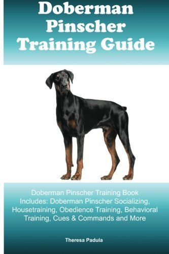 Doberman Pinscher Training Guide Doberman Pinscher Training Book