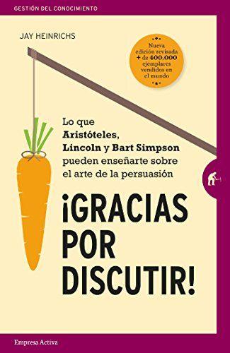 Download Free Gracias Por Discutir Spanish Edition By Jay Heinrichs Kindle Pdf Ebook Epub Libros Para Leer Libros Bonitos Para Leer Persuasión