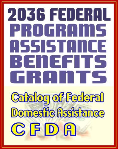 2036 Federal Programs For Money Grants Assistance Loans And Benefits The Catalog Of Federal Domestic Assistance C Grant Writing Foundation Grants Grants