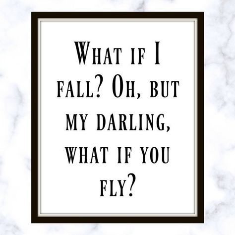 List Of Pinterest What If I Fall What If You Fly Printable