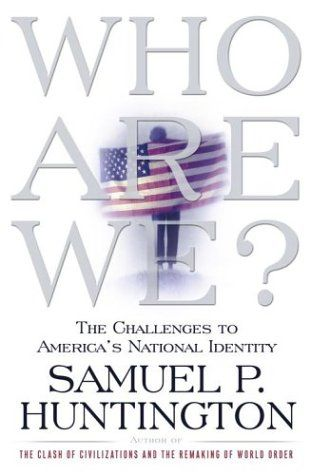 Who Are We The Challenges To Americas National Identity Samuel P