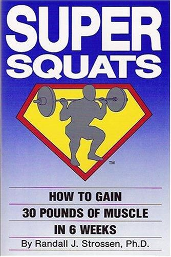 Super Squats: How to Gain 30 Pounds of Muscle in 6 Weeks - Default