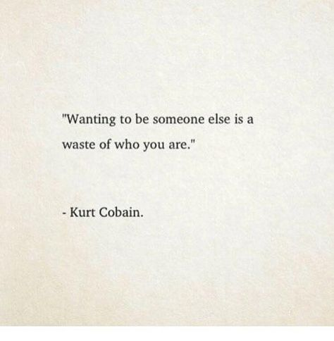 Wanting to Be Someone Else Is a Waste of Who You Are Kurt Cobain Senior Quotes Inspirational, Best Senior Quotes, Monday Humor Quotes, True Quotes, Words Quotes, Funny Monday, Nirvana Quotes, Kurt Cobain Quotes, Funny Drunk Texts