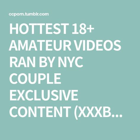 Hottest 18 Amateur Videos Ran By Nyc Couple Exclusive Content