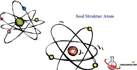 Contoh Soal Struktur Atom Dan Kunci Jawabannya Pilihan Ganda Struktur Atom Adalah Teori Terhadap Nukleus Di Pusat Atom Kimia Atom Hidrogen Rumus Struktur