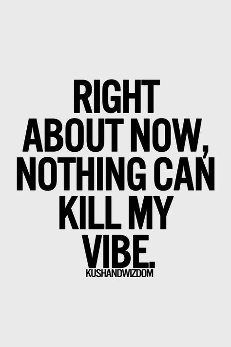 ♥Absolutely nothing can kill my vibe. I'm in a great place in my life, have a beautiful happy family, living on the beach, life is beyond good.❤❤