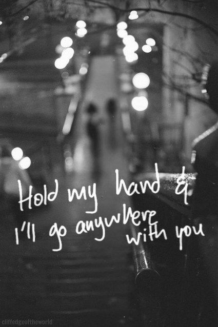 Hold my hand and I'll go anywhere with you