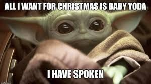 All I Want For Christmas Is A Baby Yoda Google Search In 2020 Yoda Funny Yoda Meme Funny Babies