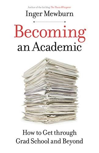 Amazon Com Becoming An Academic How To Get Through Grad School And Beyond Ebook Inger Mewburn Kindle Store Dissertation Book