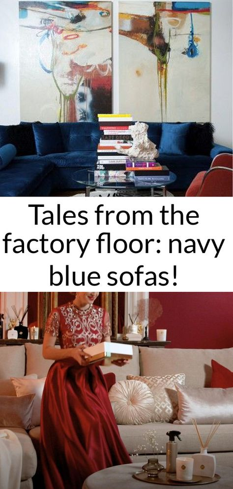 Tales from the factory floor: navy blue sofas!