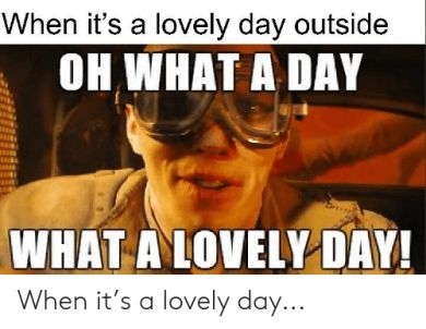 7 Best What A Lovely Day Meme Original 2019 Memes The Originals Day