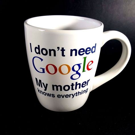 I Don T Need Google My Mother Knows Everything Coffee Mug Tea Cup Oversize 20 Oz