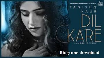 Dil Kare Tanishq Kaur Ringtone Mp3 Song Download Mp3 Song Latest Bollywood Songs