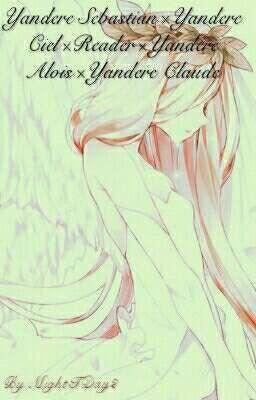 Yandere Sebastian×Yandere Ciel×Reader×Yandere Alois×Yandere Claude