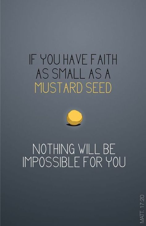 spiritualinspiration:  A mustard seed is a very small thing. But when it's planted, it grows into a huge tree. In the same way, Jesus is say...